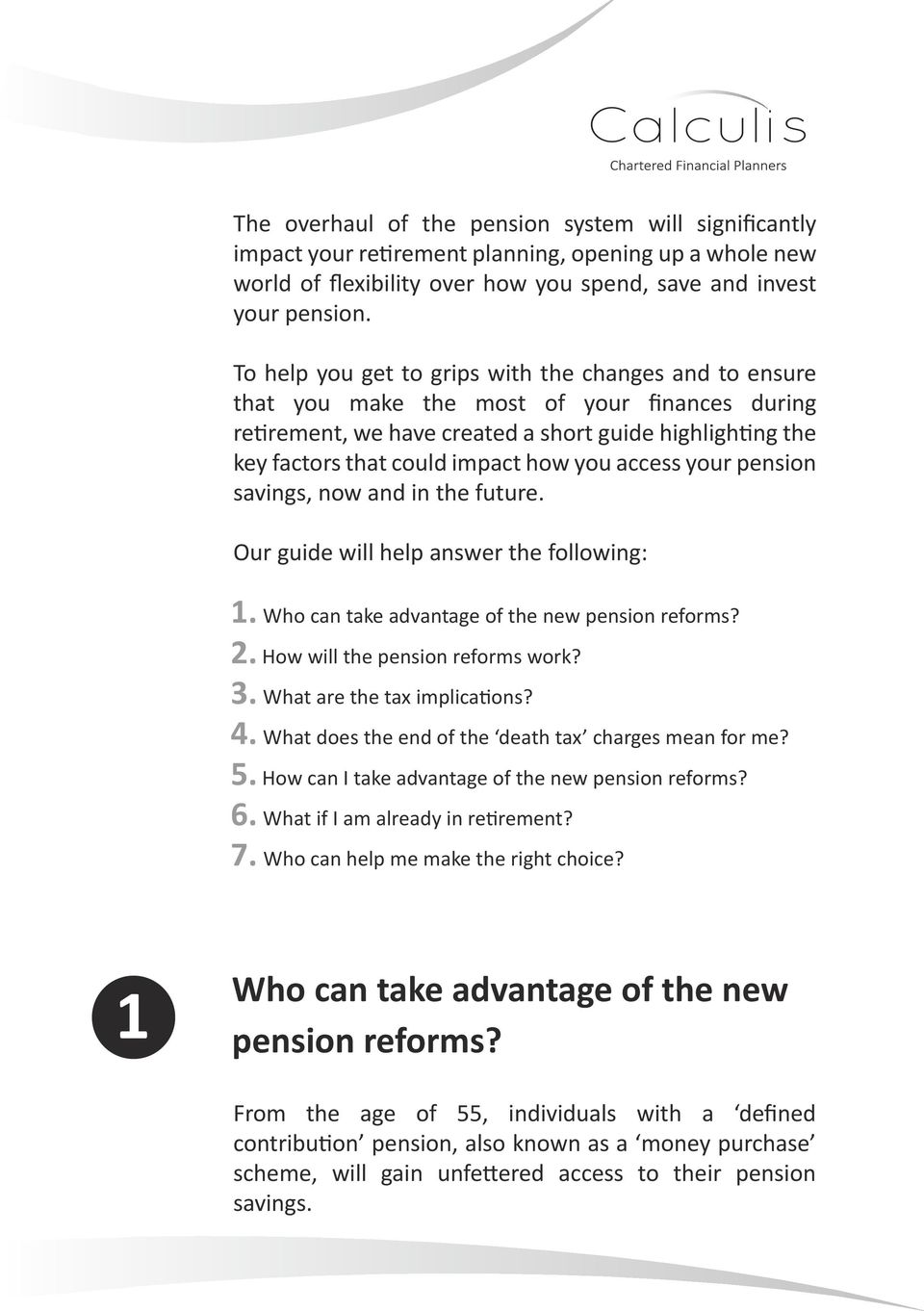 access your pension savings, now and in the future. Our guide will help answer the following: 1. Who can take advantage of the new pension reforms? 2. How will the pension reforms work? 3.