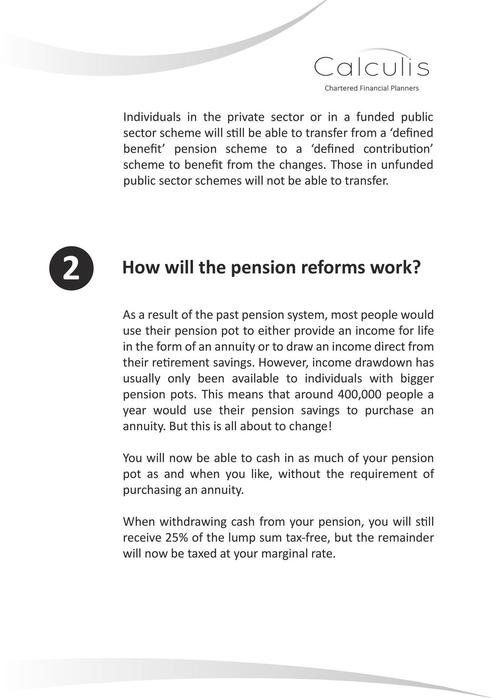 As a result of the past pension system, most people would use their pension pot to either provide an income for life in the form of an annuity or to draw an income direct from their retirement