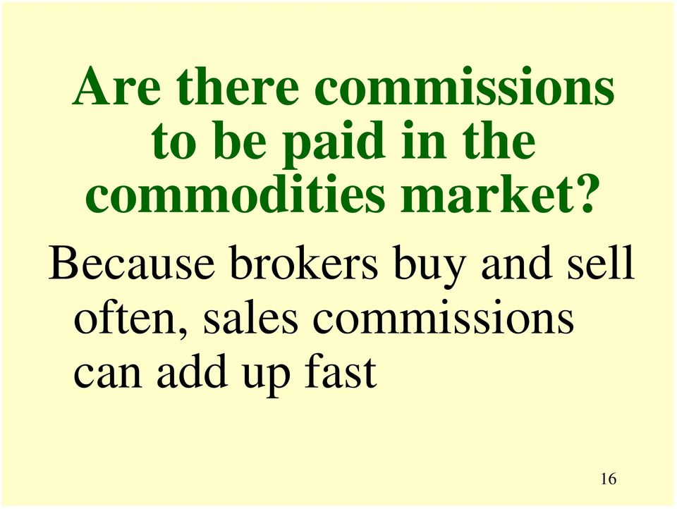 Because brokers buy and sell
