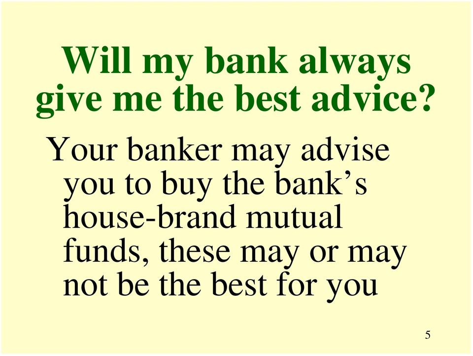 Your banker may advise you to buy the