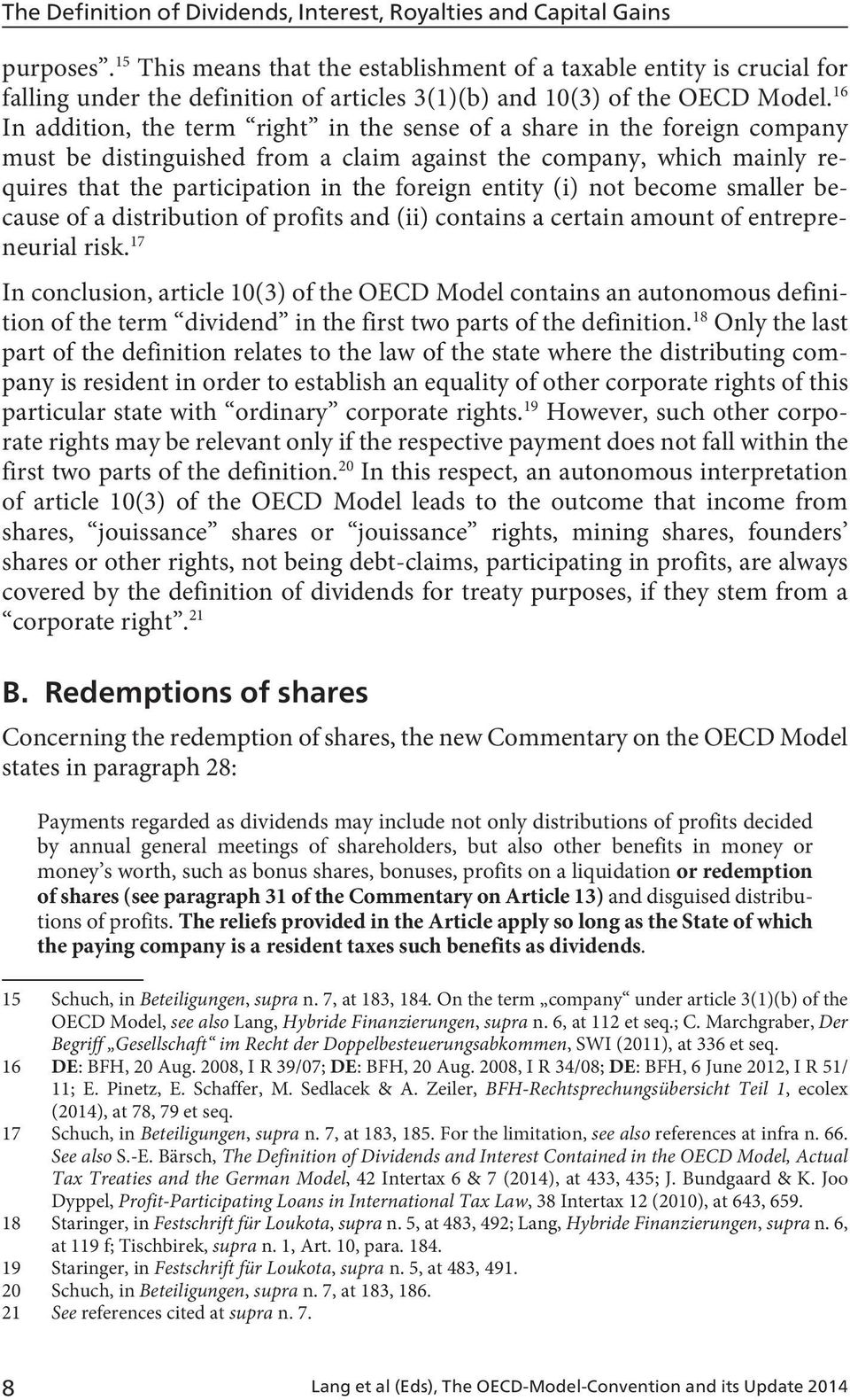 16 In addition, the term right in the sense of a share in the foreign company must be distinguished from a claim against the company, which mainly requires that the participation in the foreign