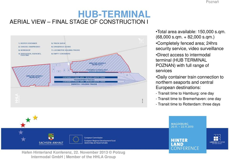 TERMINAL POZNAN) with full range of services Daily container train connection to northern seaports and central European
