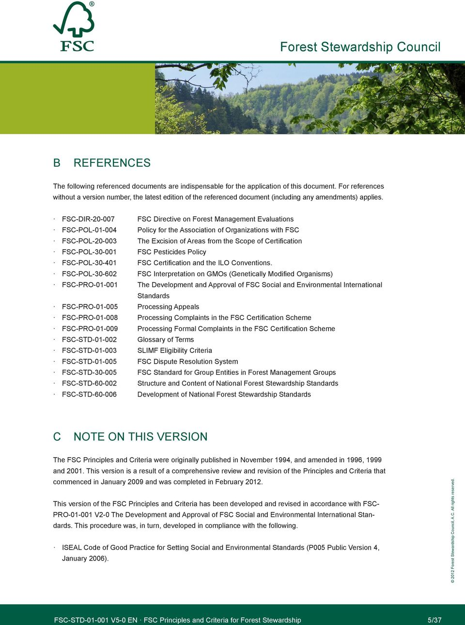 FSC-dIr-20-007 FSC directive on Forest Management evaluations FSC-Pol-01-004 Policy for the association of organizations with FSC FSC-Pol-30-001 FSC Pesticides Policy FSC-Pro-01-001 the development