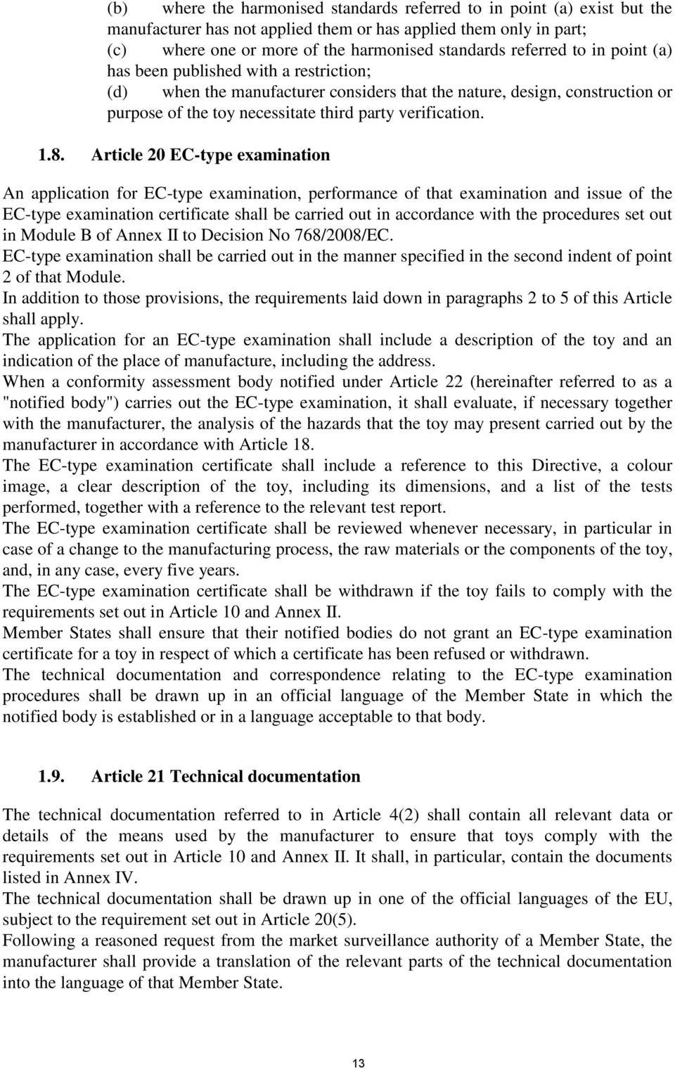 8. Article 20 EC-type examination An application for EC-type examination, performance of that examination and issue of the EC-type examination certificate shall be carried out in accordance with the