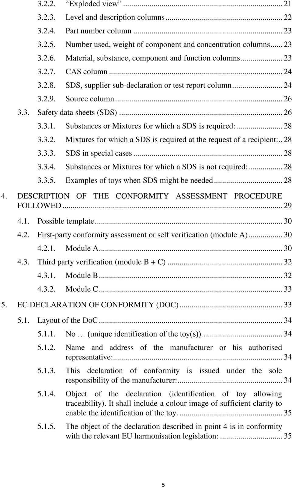 .. 26 3.3.1. Substances or Mixtures for which a SDS is required:... 28 3.3.2. Mixtures for which a SDS is required at the request of a recipient:.. 28 3.3.3. SDS in special cases... 28 3.3.4.
