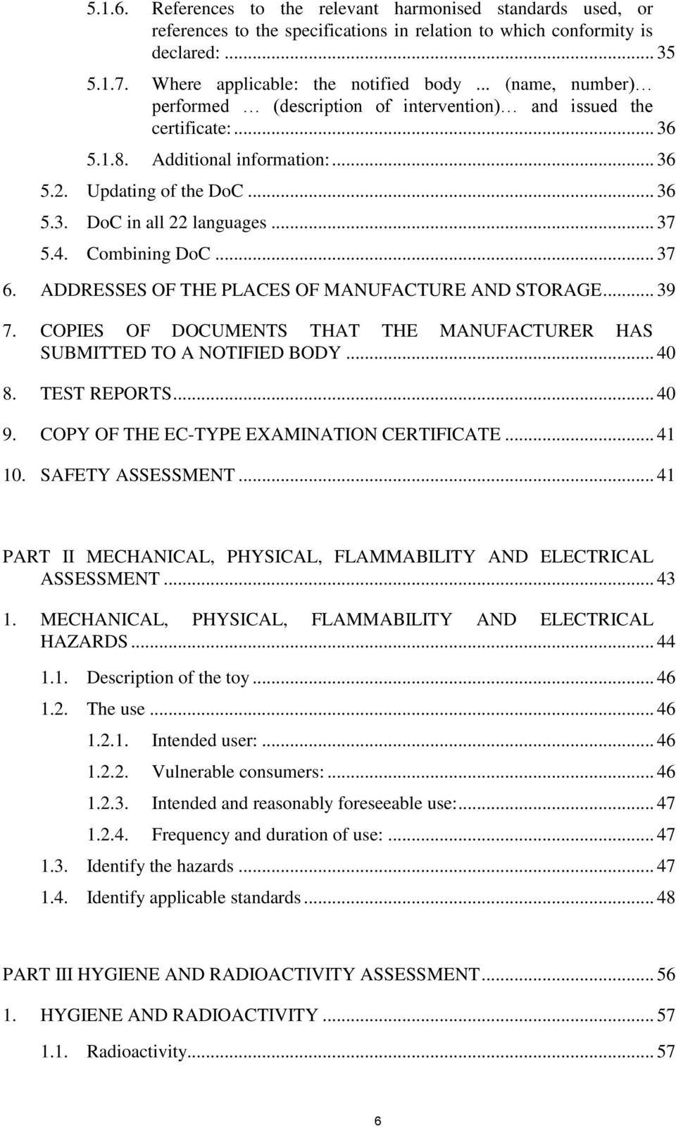 Combining DoC... 37 6. ADDRESSES OF THE PLACES OF MANUFACTURE AND STORAGE... 39 7. COPIES OF DOCUMENTS THAT THE MANUFACTURER HAS SUBMITTED TO A NOTIFIED BODY... 40 8. TEST REPORTS... 40 9.