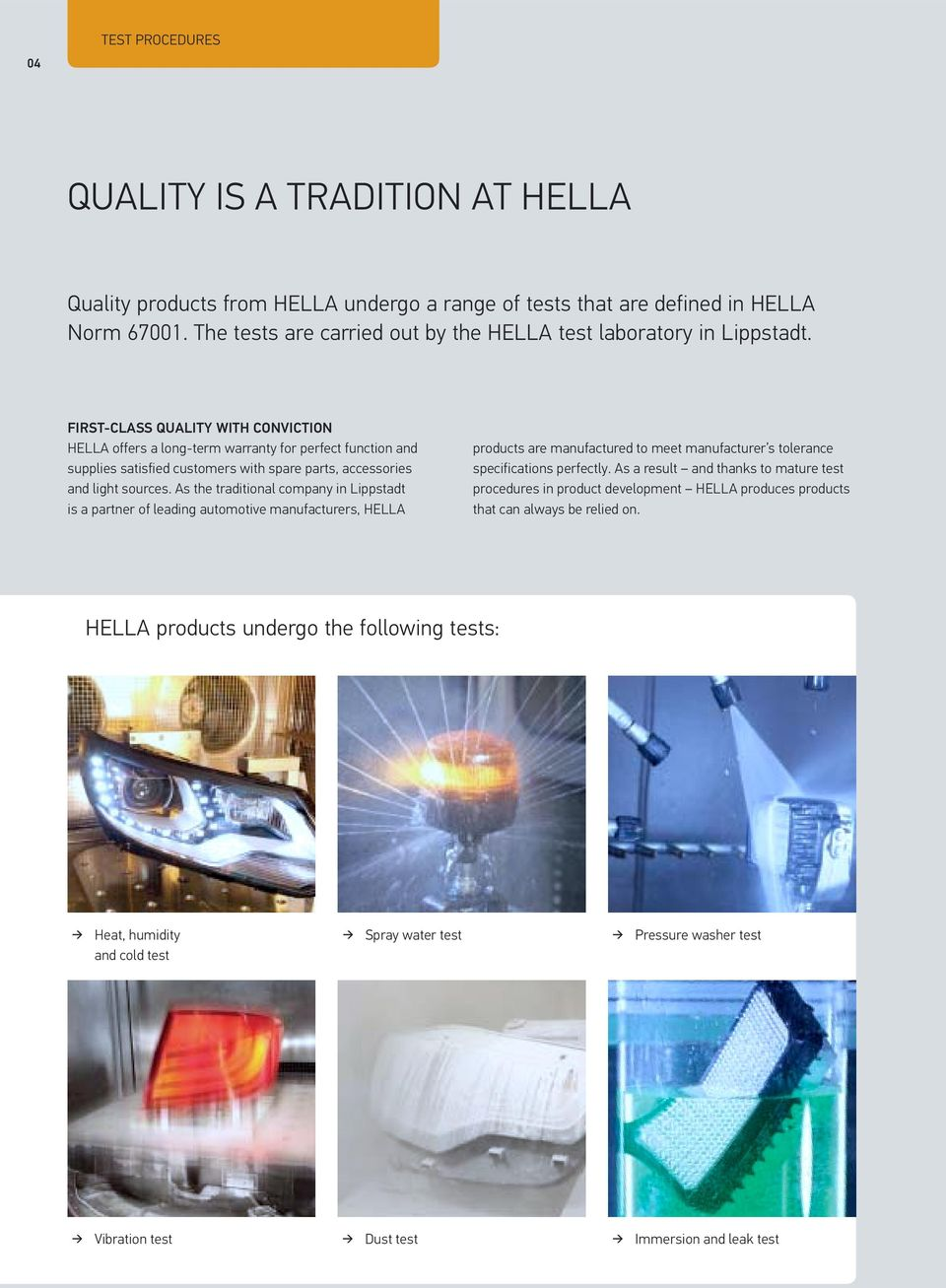 FIRST-CLASS QUALITY WITH CONVICTION HELLA offers a long-term warranty for perfect function and supplies satisfied customers with spare parts, accessories and light sources.