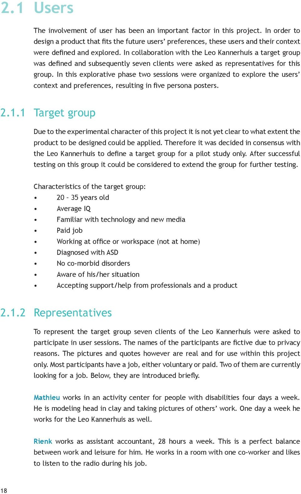 In collaboration with the Leo Kannerhuis a target group was defined and subsequently seven clients were asked as representatives for this group.