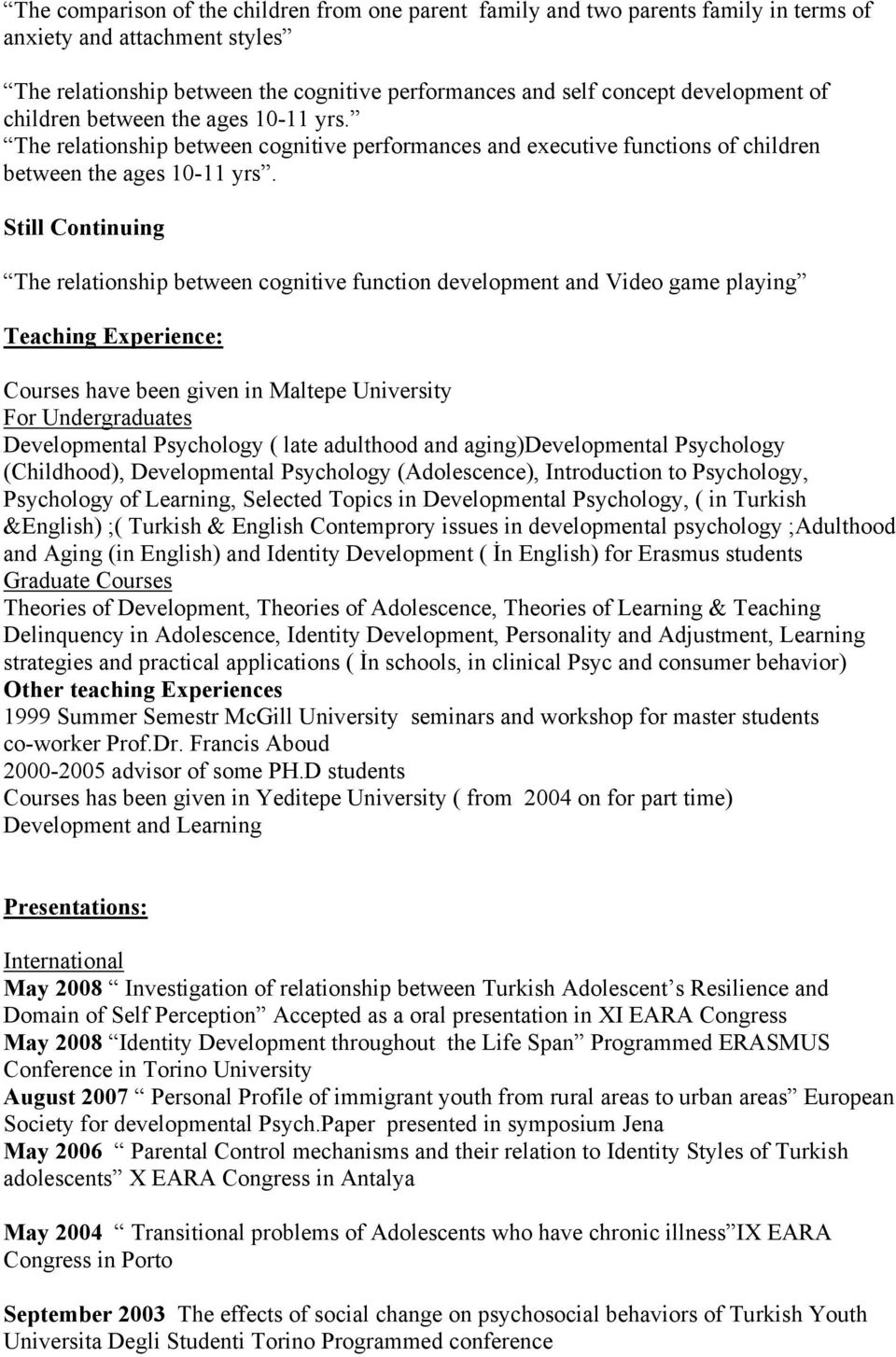 Still Continuing The relationship between cognitive function development and Video game playing Teaching Experience: Courses have been given in Maltepe University For Undergraduates Developmental