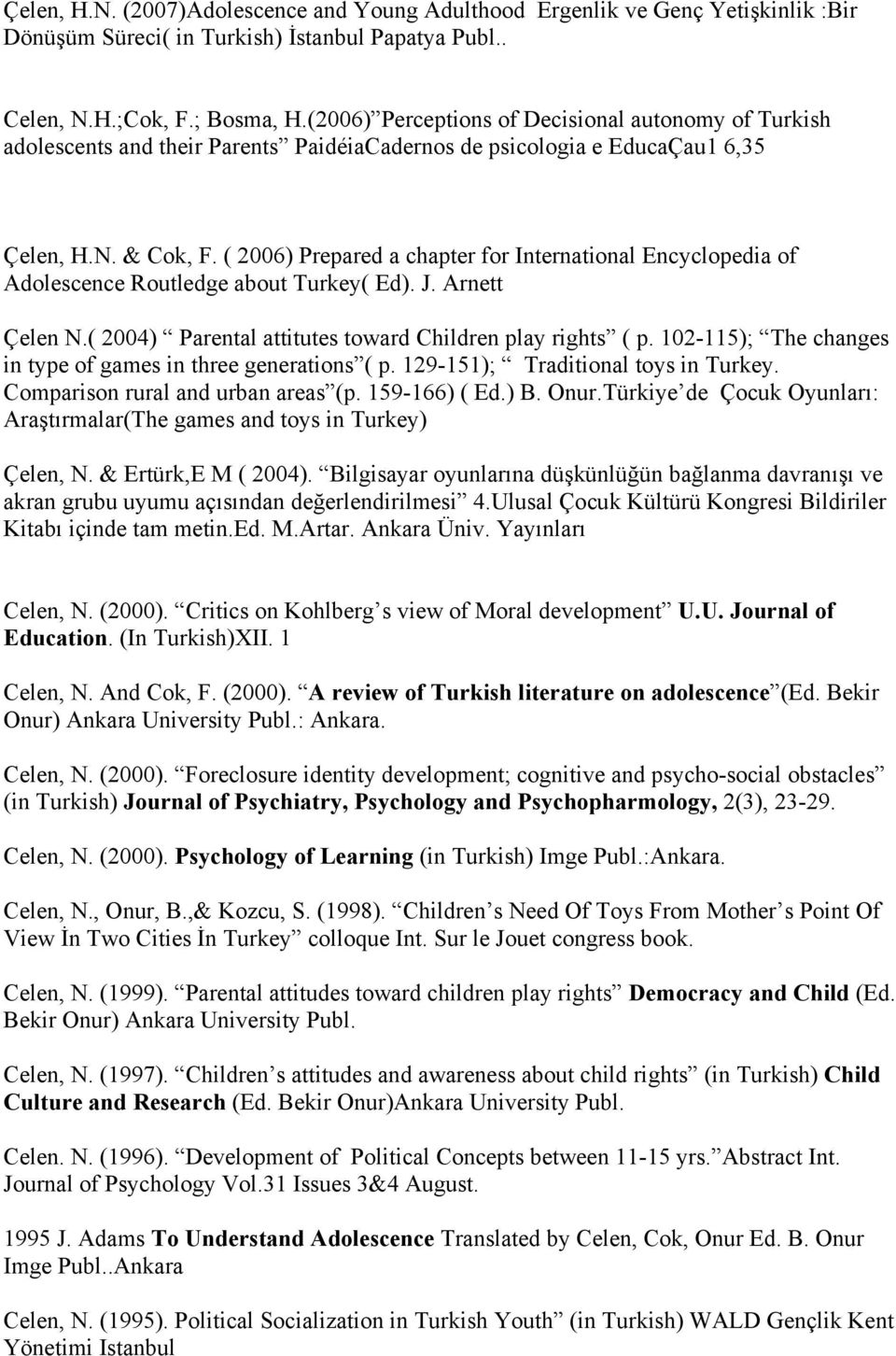 ( 2006) Prepared a chapter for International Encyclopedia of Adolescence Routledge about Turkey( Ed). J. Arnett Çelen N.( 2004) Parental attitutes toward Children play rights ( p.