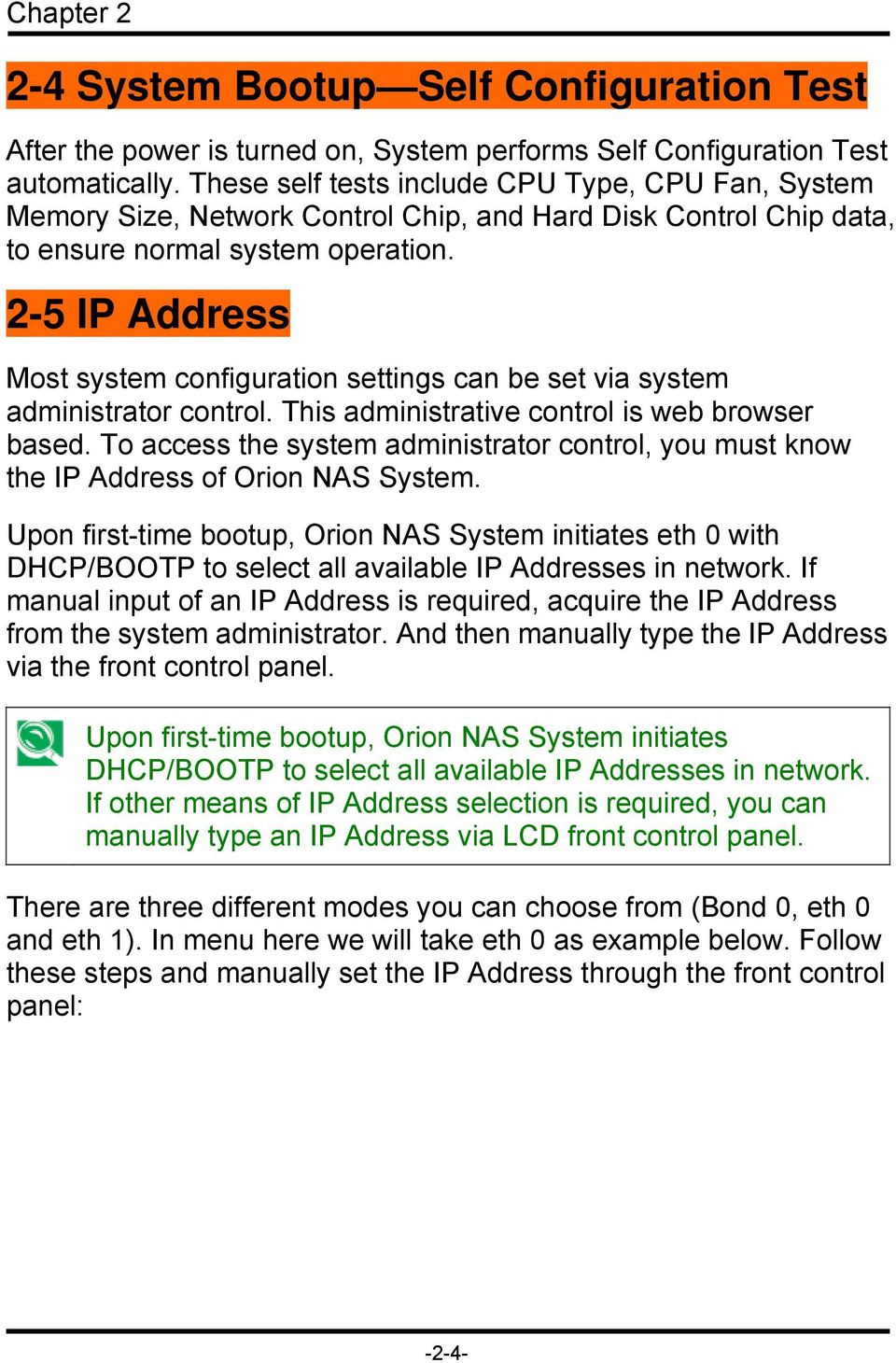 2-5 IP Address Most system configuration settings can be set via system administrator control. This administrative control is web browser based.