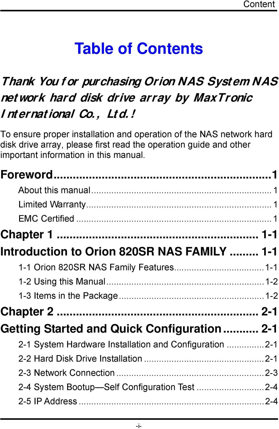 ..1 About this manual... 1 Limited Warranty... 1 EMC Certified... 1 Chapter 1... 1-1 Introduction to Orion 820SR NAS FAMILY... 1-1 1-1 Orion 820SR NAS Family Features...1-1 1-2 Using this Manual.