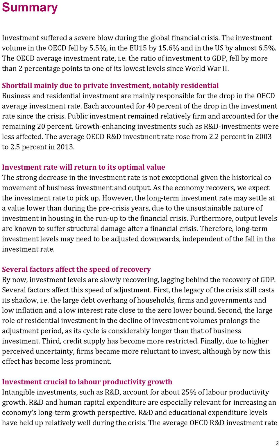 Shortfall mainly due to private investment, notably residential Business and residential investment are mainly responsible for the drop in the OECD average investment rate.