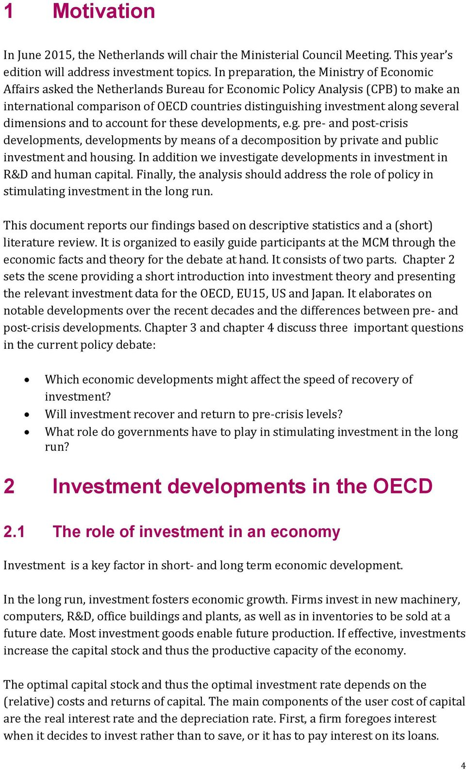 several dimensions and to account for these developments, e.g. pre- and post-crisis developments, developments by means of a decomposition by private and public investment and housing.