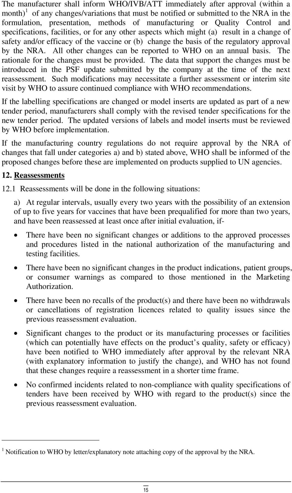 basis of the regulatory approval by the NRA. All other changes can be reported to WHO on an annual basis. The rationale for the changes must be provided.