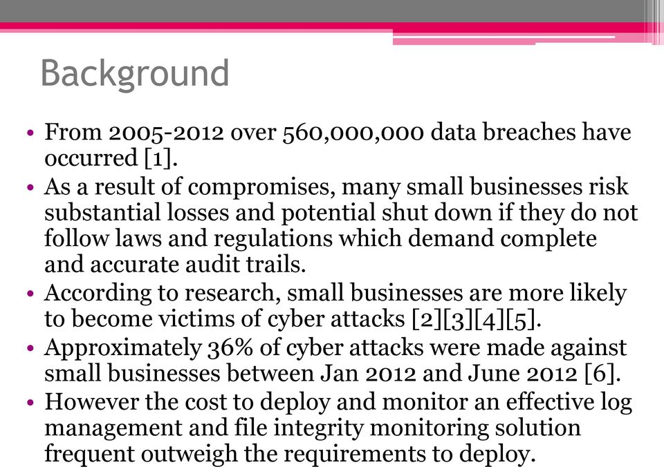 complete and accurate audit trails. According to research, small businesses are more likely to become victims of cyber attacks [2][3][4][5].