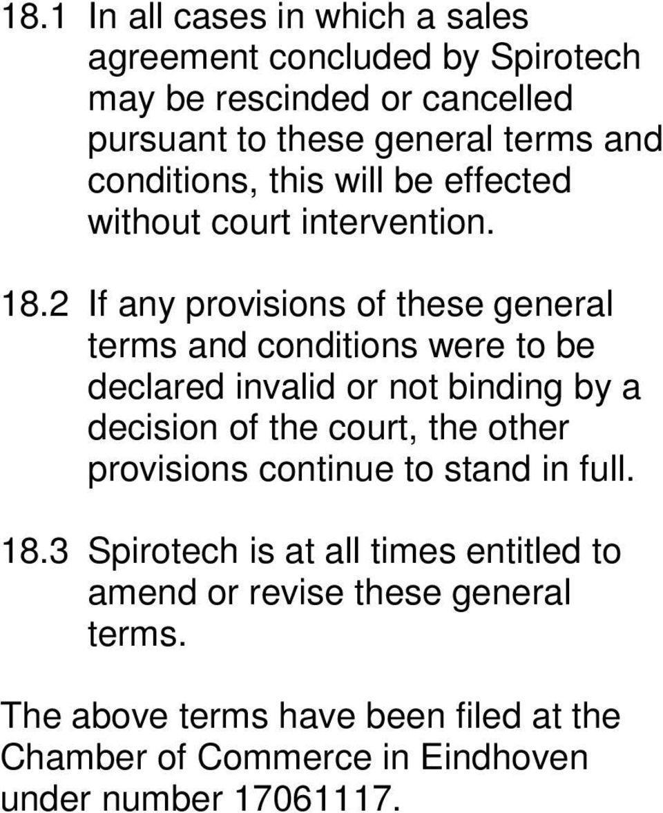 2 If any provisions of these general terms and conditions were to be declared invalid or not binding by a decision of the court, the
