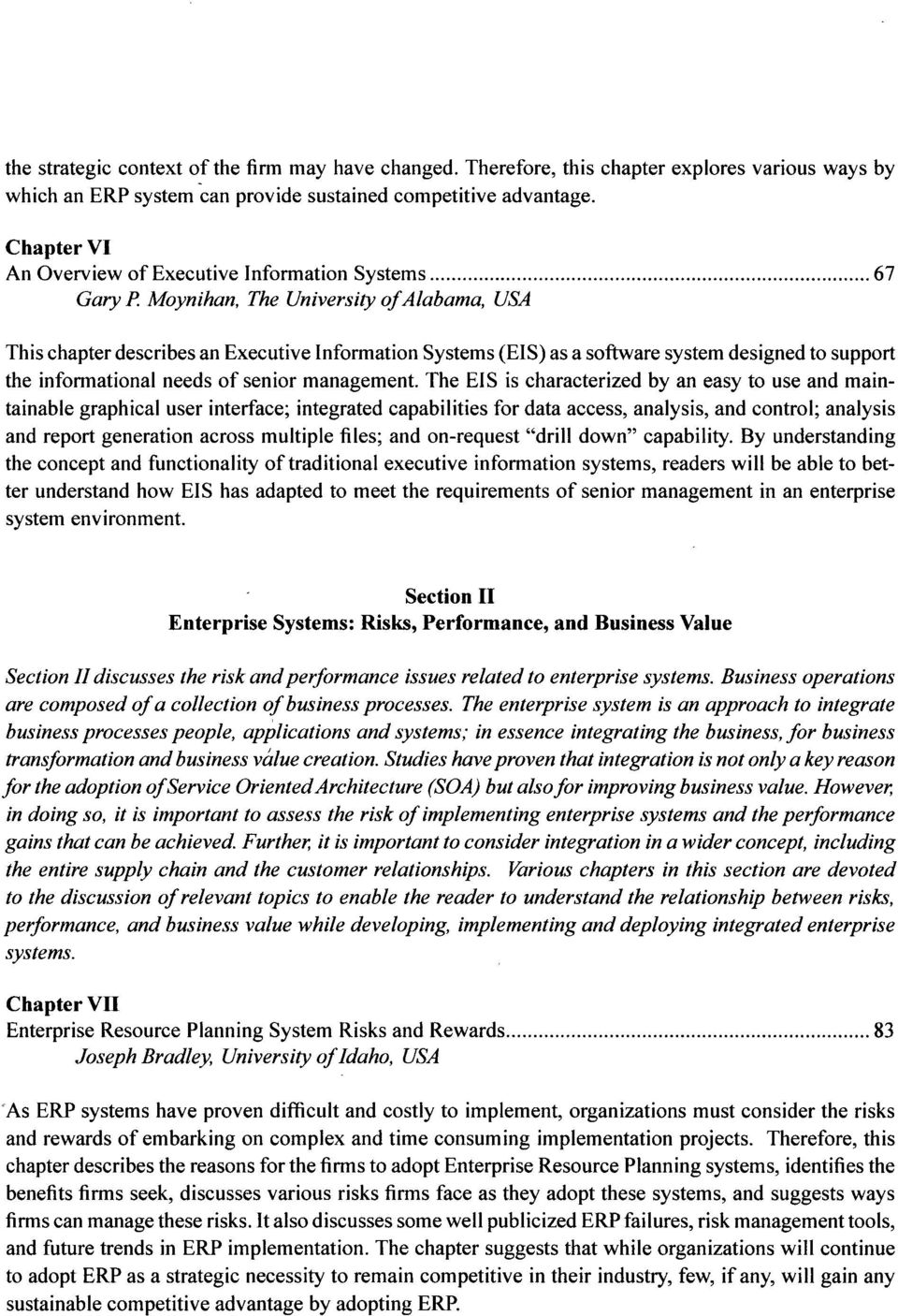 Moynihan, The University ofaiabama, USA This chapter describes an Executive Information Systems (EIS) as a software system designed to support the informational needs of senior management.