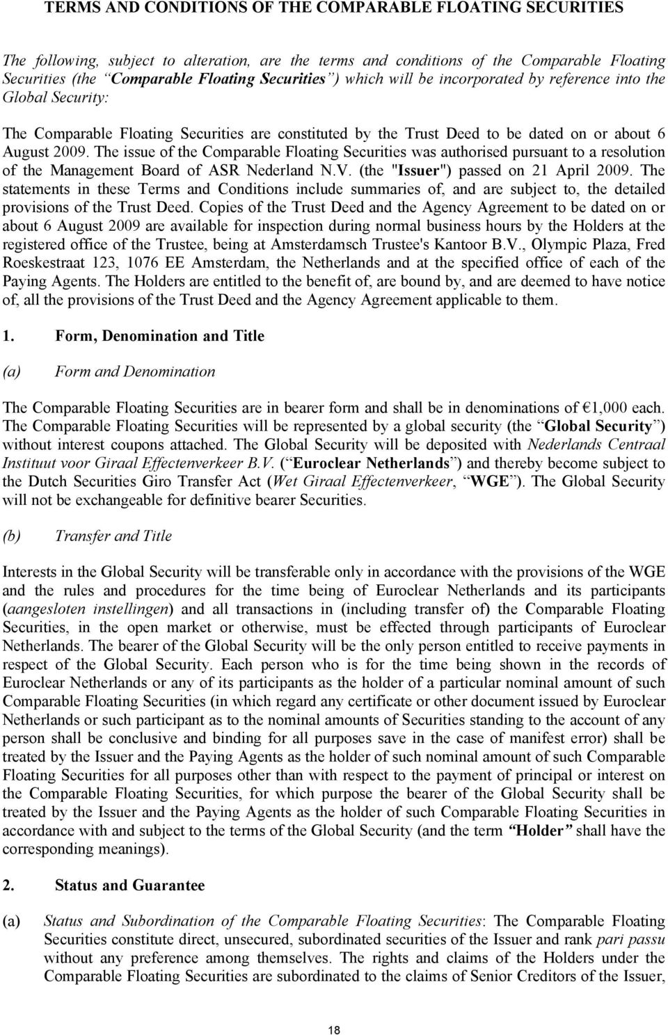 "The issue of the Comparable Floating Securities was authorised pursuant to a resolution of the Management Board of ASR Nederland N.V. (the ""Issuer"") passed on 21 April 2009."