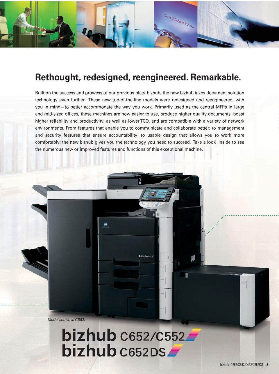 Primarily used as the central MFPs in large and mid-sized offices, these machines are now easier to use, produce higher quality documents, boast higher reliability and productivity, as well as lower