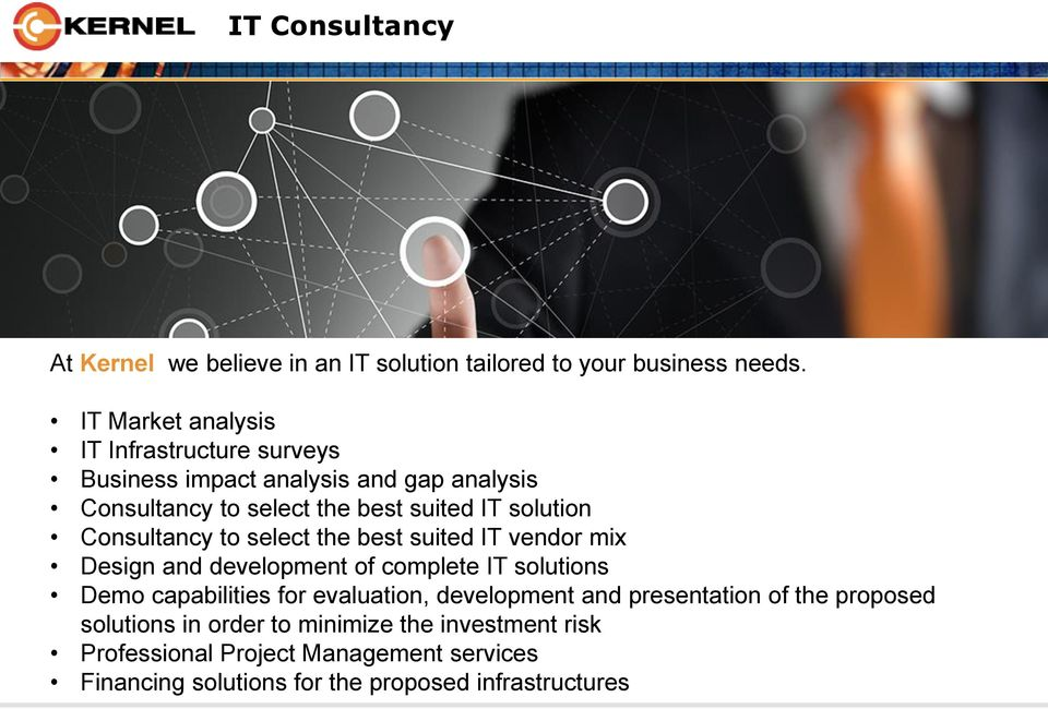 Consultancy to select the best suited IT vendor mix Design and development of complete IT solutions Demo capabilities for evaluation,