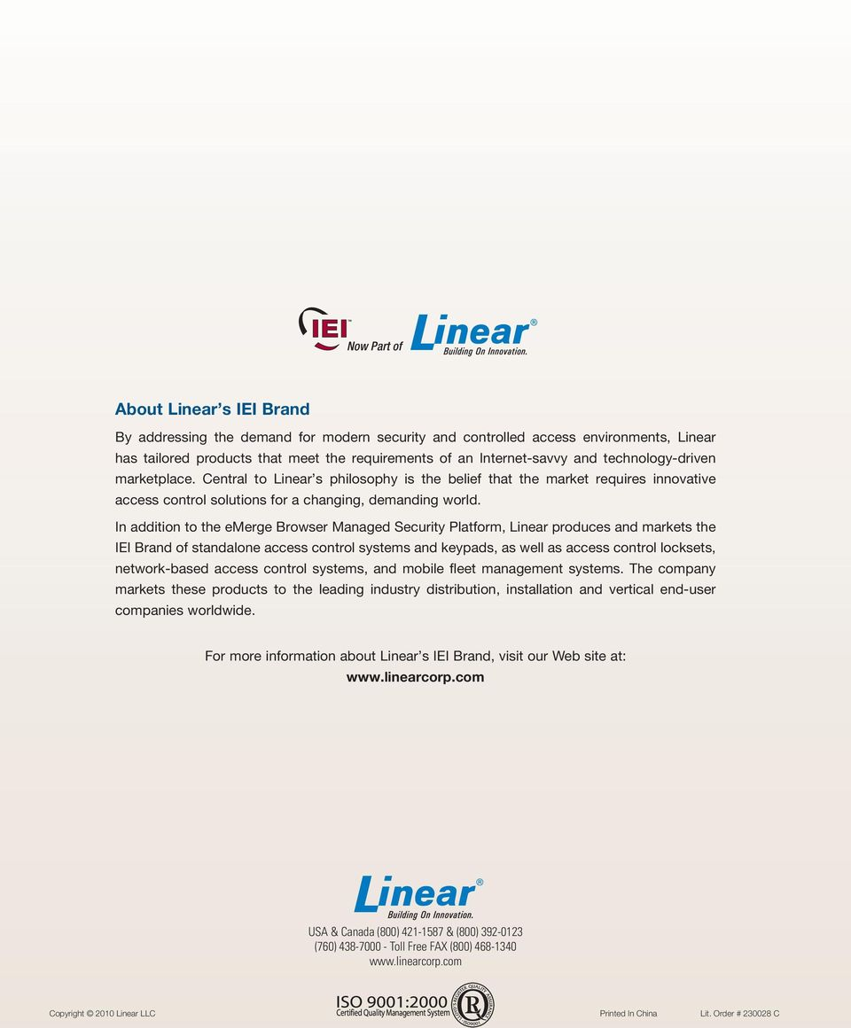 In addition to the emerge Browser Managed Security Platform, Linear produces and markets the IEI Brand of standalone access control systems and keypads, as well as access control locksets,