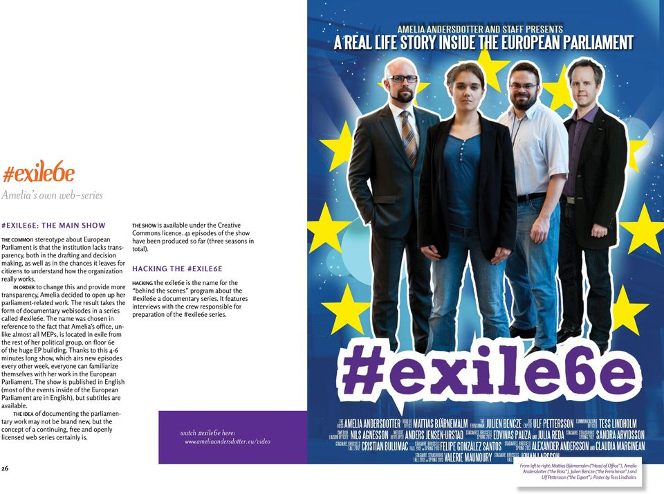In order to change this and provide more transparency, Amelia decided to open up her parliament-related work. The result takes the form of documentary webisodes in a series called #exile6e.