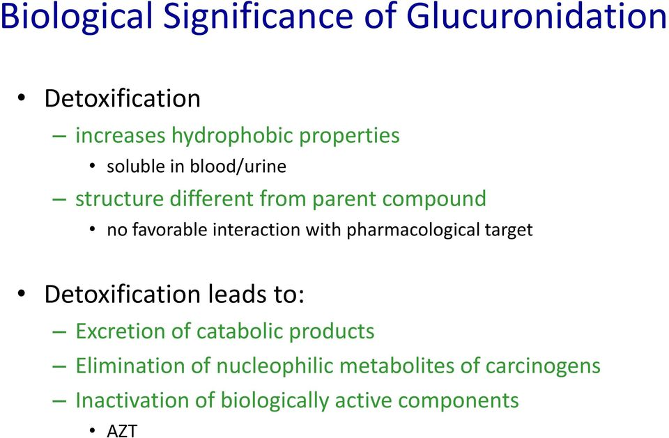 with pharmacological target Detoxification leads to: Excretion of catabolic products