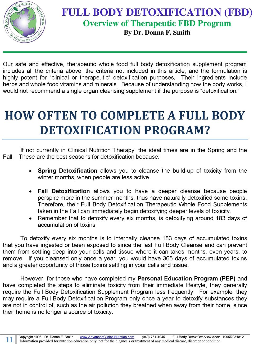 Because of understanding how the body works, I would not recommend a single organ cleansing supplement if the purpose is detoxification. HOW OFTEN TO COMPLETE A FULL BODY DETOXIFICATION PROGRAM?
