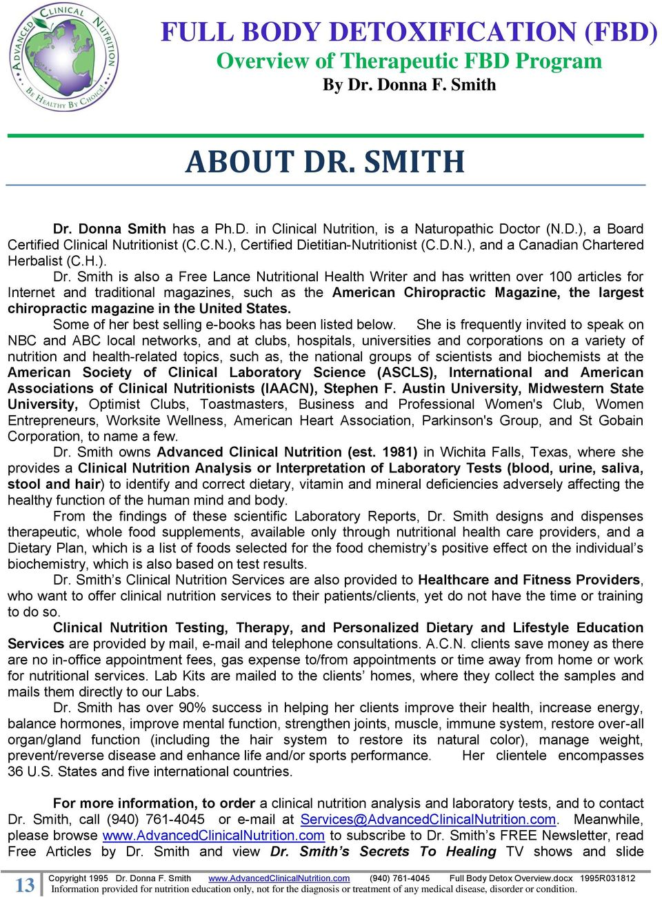 Smith is also a Free Lance Nutritional Health Writer and has written over 100 articles for Internet and traditional magazines, such as the American Chiropractic Magazine, the largest chiropractic