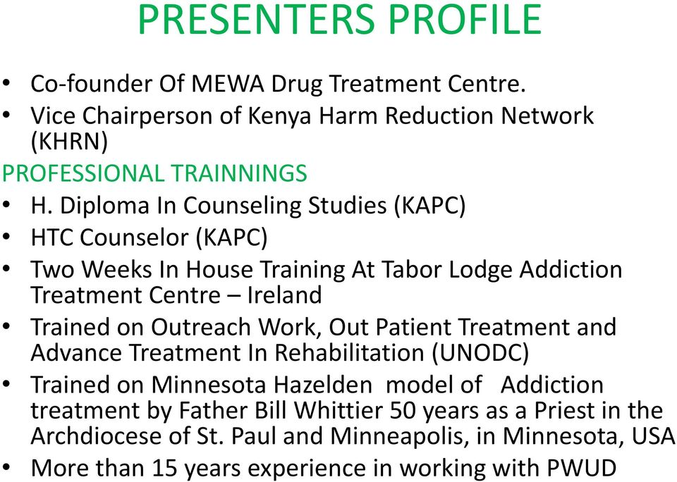 Outreach Work, Out Patient Treatment and Advance Treatment In Rehabilitation (UNODC) Trained on Minnesota Hazelden model of Addiction treatment by