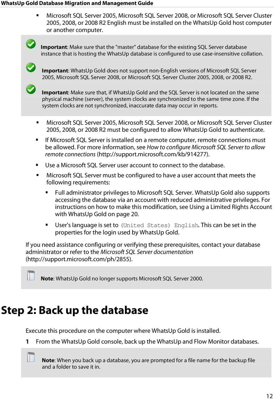 Important: WhatsUp Gold does not support non-english versions of Microsoft SQL Server 2005, Microsoft SQL Server 2008, or Microsoft SQL Server Cluster 2005, 2008, or 2008 R2.