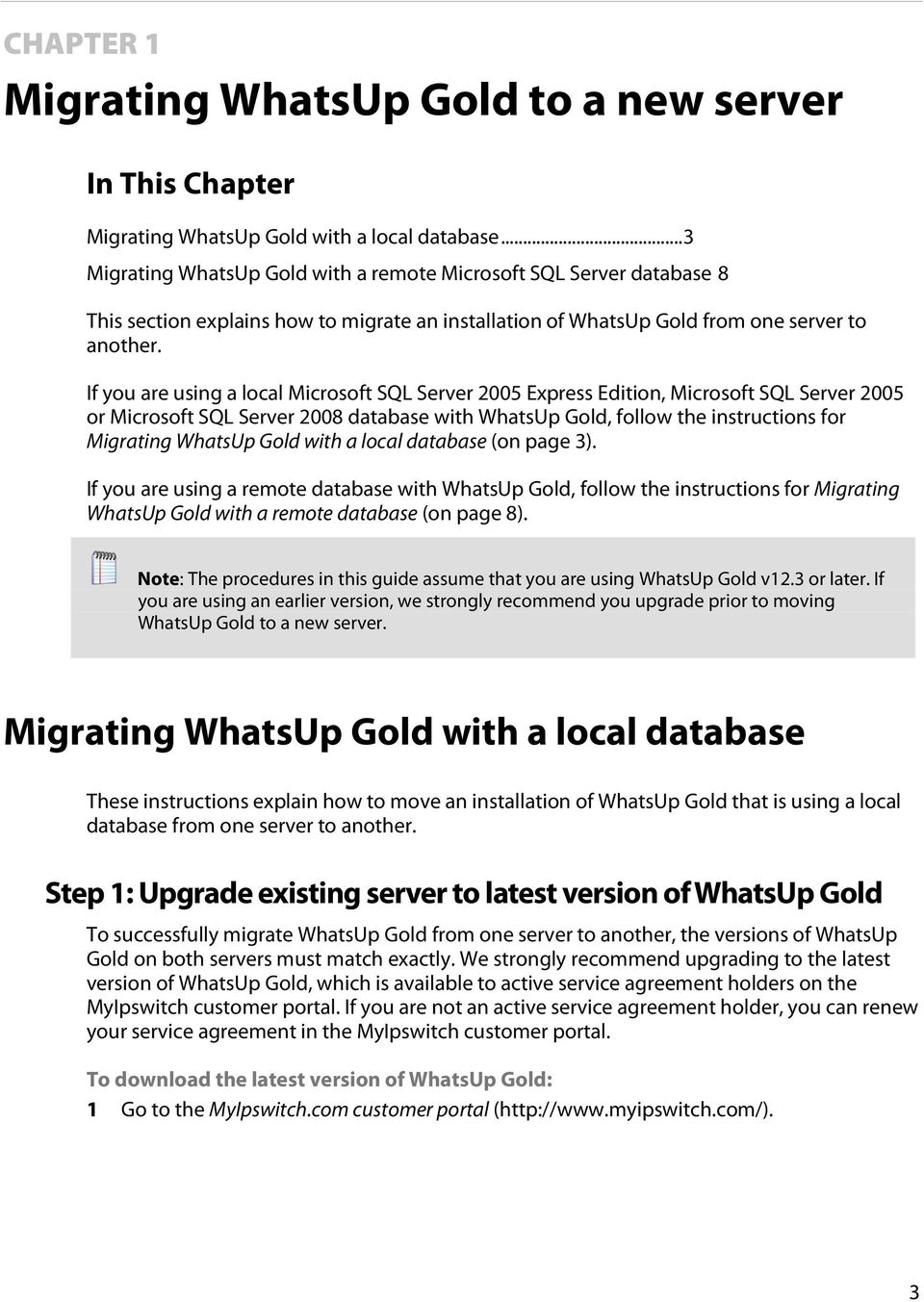 If you are using a local Microsoft SQL Server 2005 Express Edition, Microsoft SQL Server 2005 or Microsoft SQL Server 2008 database with WhatsUp Gold, follow the instructions for Migrating WhatsUp