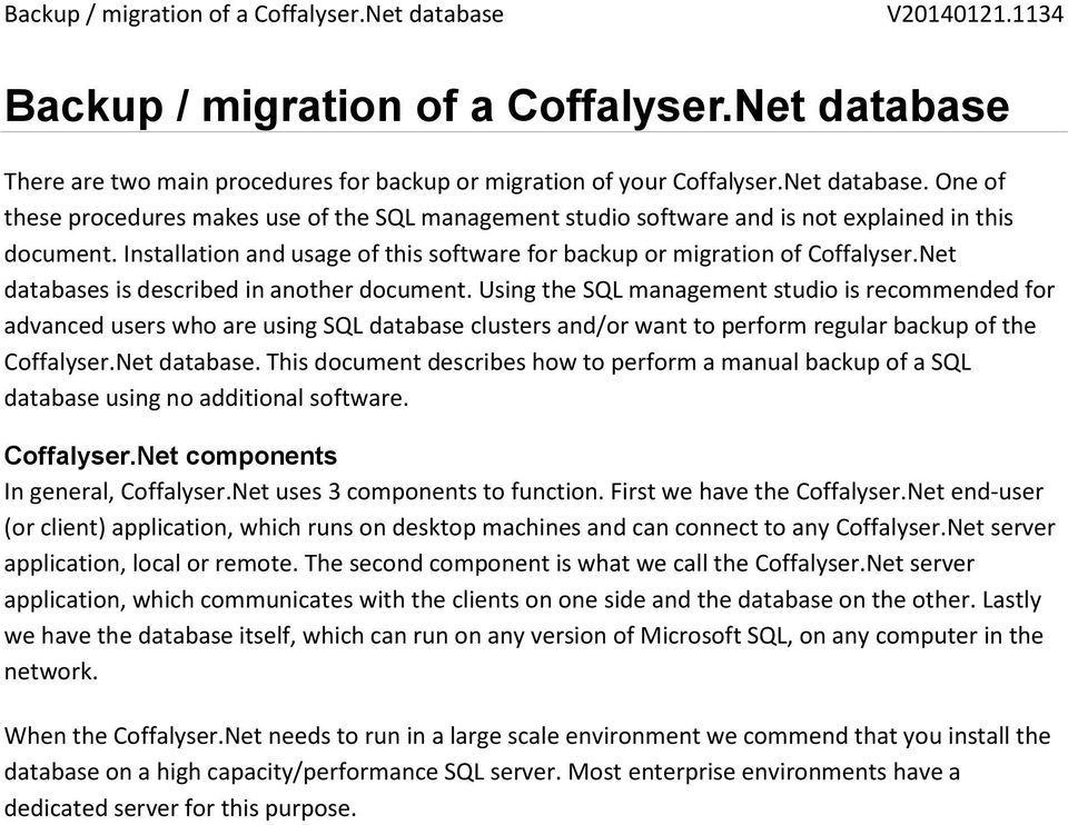 Using the SQL management studio is recommended for advanced users who are using SQL database clusters and/or want to perform regular backup of the Coffalyser.Net database.