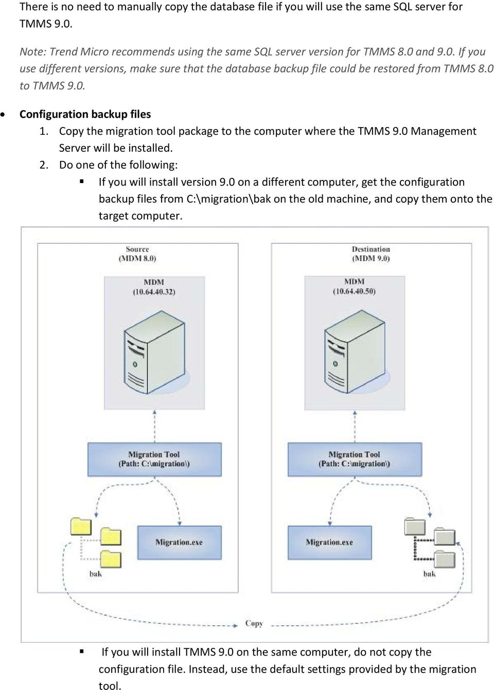 0. Configuration backup files 1. Copy the migration tool package to the computer where the TMMS 9.0 Management Server will be installed. 2. Do one of the following: If you will install version 9.