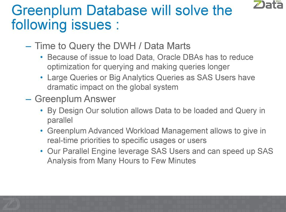 Greenplum Answer By Design Our solution allows Data to be loaded and Query in parallel Greenplum Advanced Workload Management allows to give in
