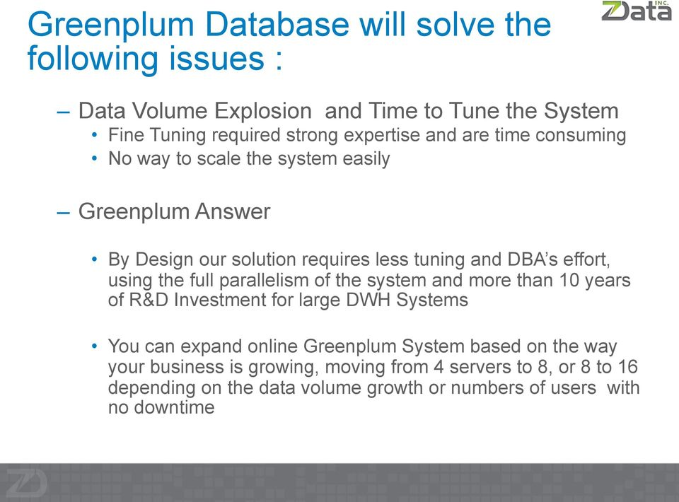 the full parallelism of the system and more than 10 years of R&D Investment for large DWH Systems You can expand online Greenplum System based