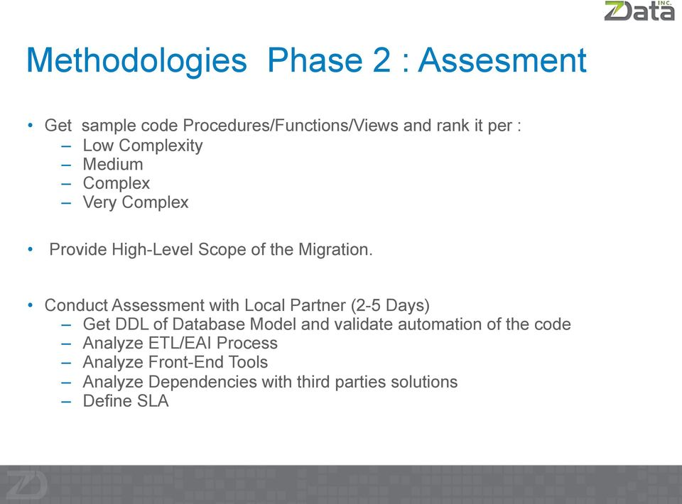 Conduct Assessment with Local Partner (2-5 Days) Get DDL of Database Model and validate automation