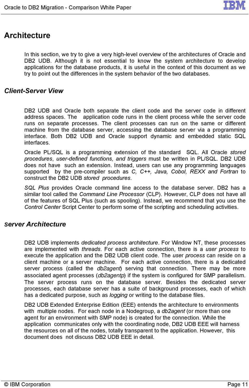the system behavior of the two databases. Client-Server View DB2 UDB and Oracle both separate the client code and the server code in different address spaces.