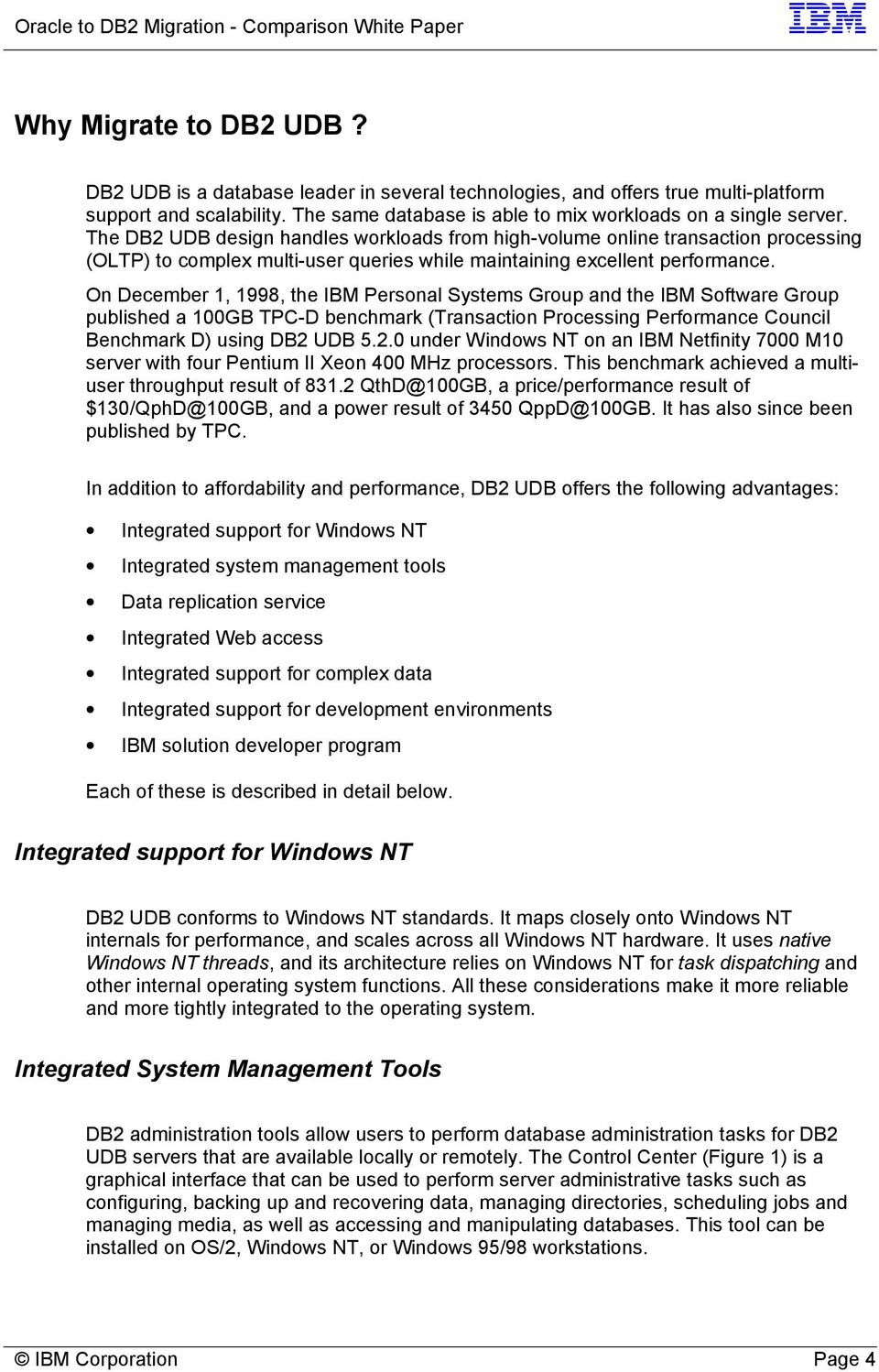On December 1, 1998, the IBM Personal Systems Group and the IBM Software Group published a 100GB TPC-D benchmark (Transaction Processing Performance Council Benchmark D) using DB2