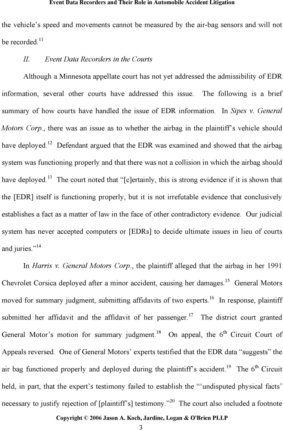 The following is a brief summary of how courts have handled the issue of EDR information. In Sipes v. General Motors Corp.