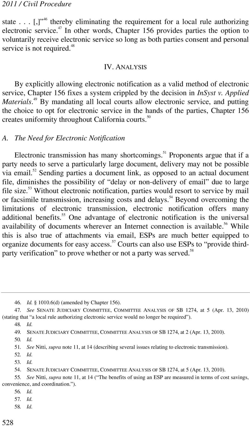 ANALYSIS By explicitly allowing electronic notification as a valid method of electronic service, Chapter 156 fixes a system crippled by the decision in InSyst v. Applied Materials.