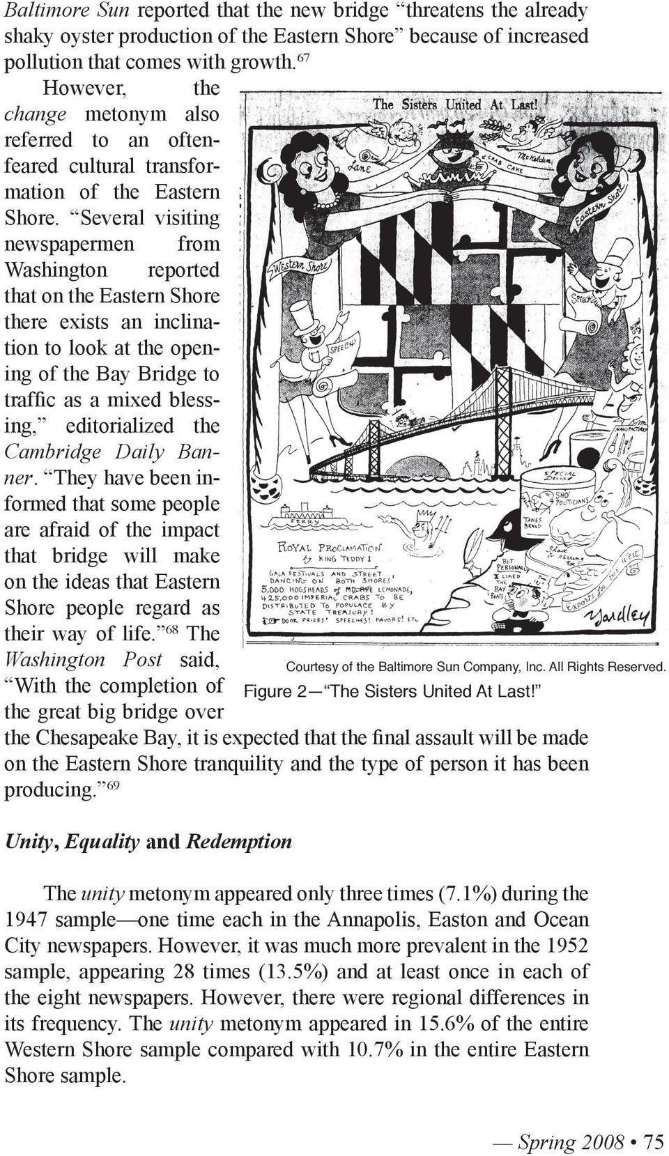 Several visiting newspapermen from Washington reported that on the Eastern Shore there exists an inclination to look at the opening of the Bay Bridge to traffic as a mixed blessing, editorialized the