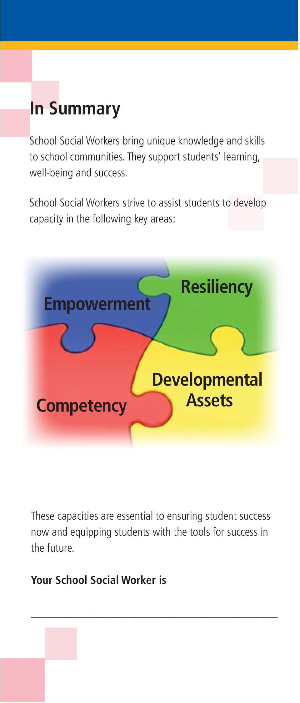School Social Workers strive to assist students to develop capacity in the following key areas: Empowerment