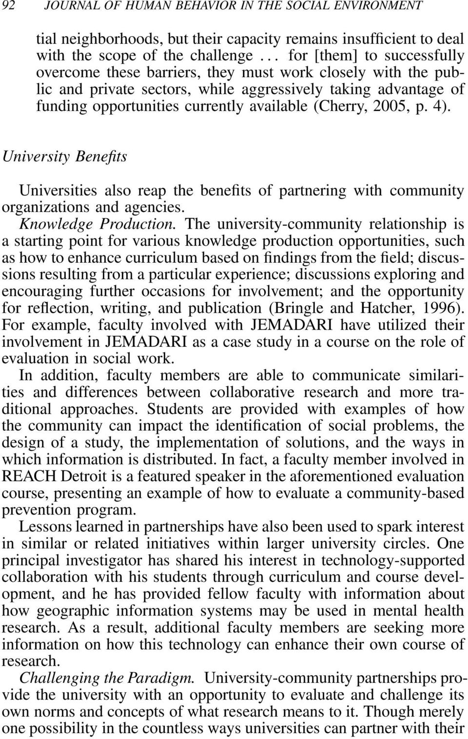 University Benefits Universities also reap the benefits of partnering with community organizations and agencies. Knowledge Production.