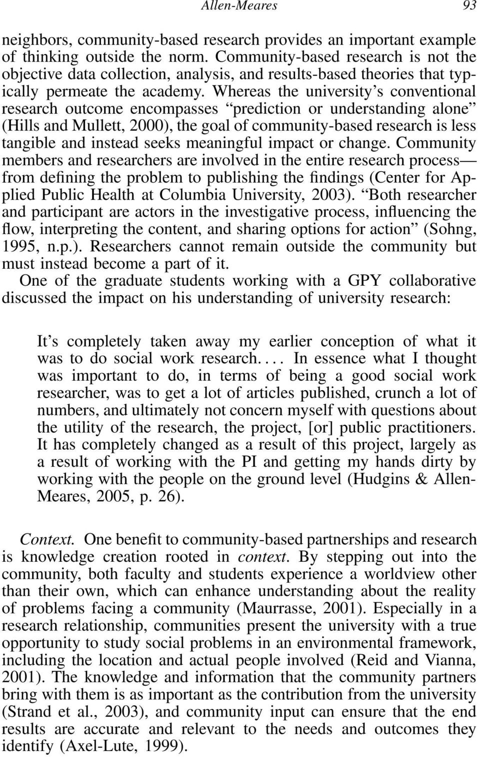 Whereas the university s conventional research outcome encompasses prediction or understanding alone (Hills and Mullett, 2000), the goal of community-based research is less tangible and instead seeks