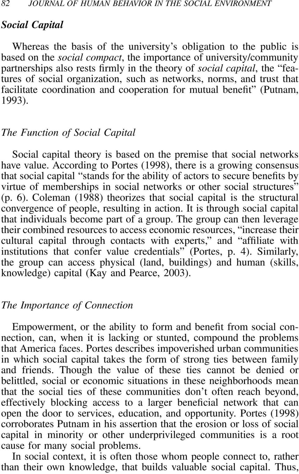 cooperation for mutual benefit (Putnam, 1993). The Function of Social Capital Social capital theory is based on the premise that social networks have value.