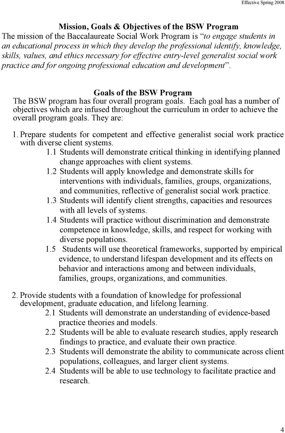 Goals of the BSW Program The BSW program has four overall program goals. Each goal has a number of objectives which are infused throughout the curriculum in order to achieve the overall program goals.