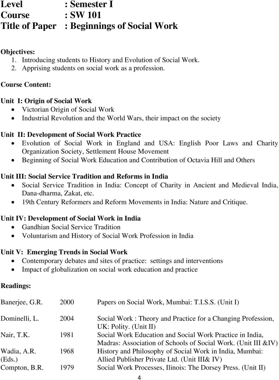 Course Content: Unit I: Origin of Social Work Victorian Origin of Social Work Industrial Revolution and the World Wars, their impact on the society Unit II: Development of Social Work Practice