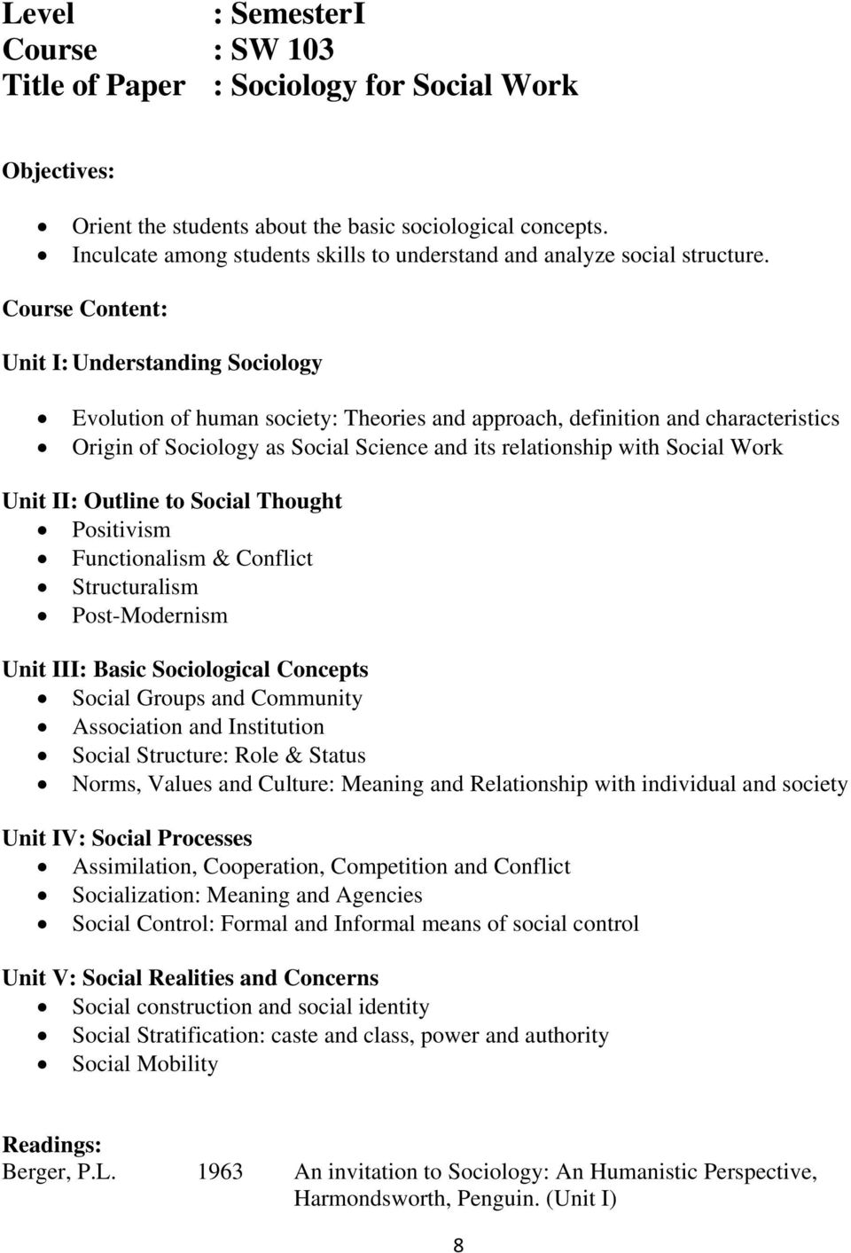 Course Content: Unit I: Understanding Sociology Evolution of human society: Theories and approach, definition and characteristics Origin of Sociology as Social Science and its relationship with